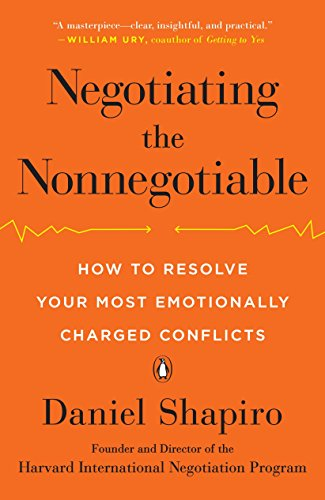 Compare Textbook Prices for Negotiating the Nonnegotiable: How to Resolve Your Most Emotionally Charged Conflicts Illustrated Edition ISBN 9780143110170 by Shapiro, Daniel