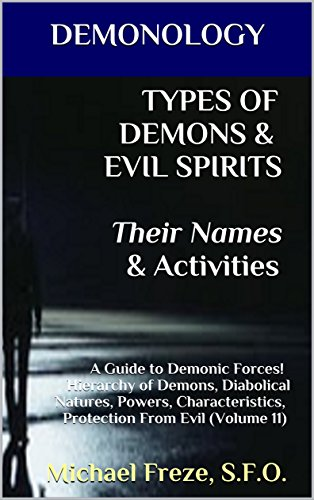 Demonology Types Of Demons Evil Spirits Their Names Activities A Guide To Demonic Forces Hierarchy Of Demons Diabolical Natures Powers Characteristics Evil Volume 11 The Demonology Series Kindle