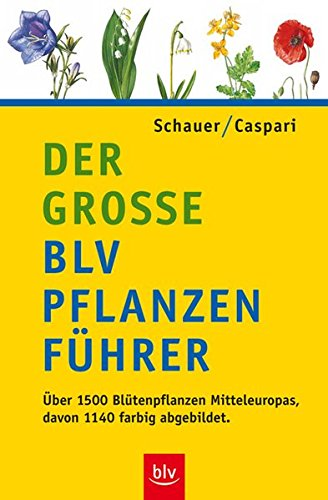 Der grosse BLV Pflanzenführer: Über 1500 Blütenpflanzen Mitteleuropas