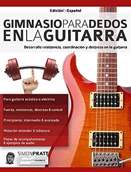 Book's Cover of Gimnasio para dedos en la guitarra: Desarrolla resistencia, coordinación, destreza y velocidad en la guitarra (técnica de guitarra nº 3) Versión Kindle