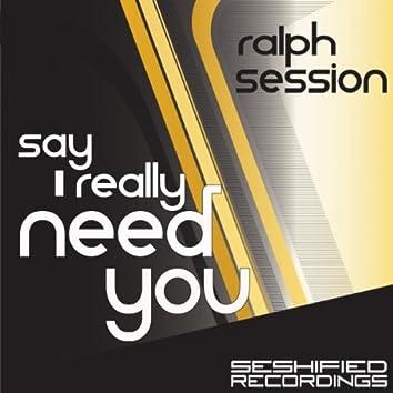 Say I Really Need You