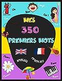 Mes premiers mots Anglais : Imagier Anglais Français, avec plus de 350 mots et images en COULEURS. Livre pour apprendre l'anglais aux enfants, de 3 ans à 6 ans. Mon premier imagier bilingue