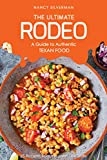 The Ultimate Rodeo - A Guide to Authentic Texan Food: 25 Recipes from the Lone Star State