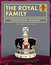 The Royal Family Operations Manual: From 1066 to the present. The history, dominions, protocol, residences, households, pomp and circumstance of the British Royals
