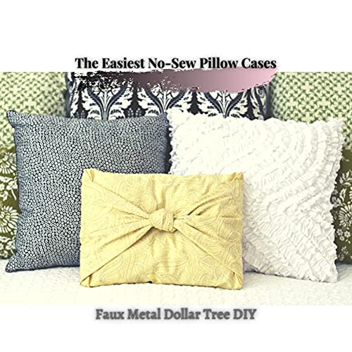 The Easiest No-Sew Pillow Cases: Faux Metal Dollar Tree DIY (English Edition)