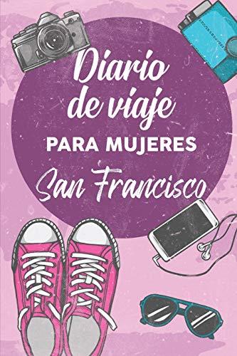 Diario De Viaje Para Mujeres San Francisco: 6x9 Diario de viaje I Libreta para listas de tareas I Regalo perfecto para tus vacaciones en San Francisco