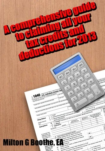 A Comprehensive Guide to Claiming All Your Tax Credits and Deductions for 2013