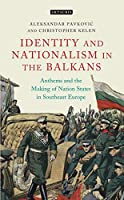 Anthems and the Making of Nation States: Identity and Nationalism in the Balkans (International Library of Twentieth Century History)