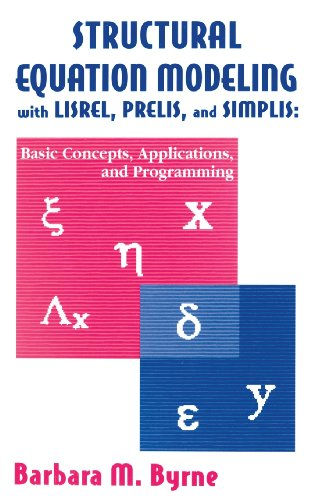 Structural Equation Modeling With Lisrel, Prelis, and Simplis: Basic Concepts, Applications, and Pro