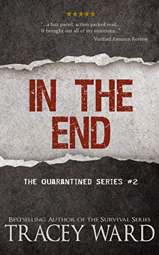 In the End (Quarantined series Book 2) by [Tracey Ward]
