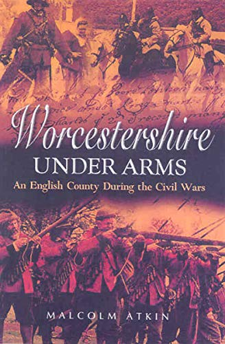 Worcestershire Under Arms: An English County During the Civil Wars (English Edition)
