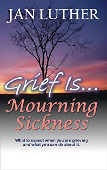 Grief Is...Mourning Sickness by [Jan Luther, Michael Luther, Lynne Shaner, Susan Vos]