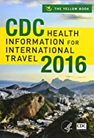 CDC Health Information for International Travel 2016: The Yellow Book