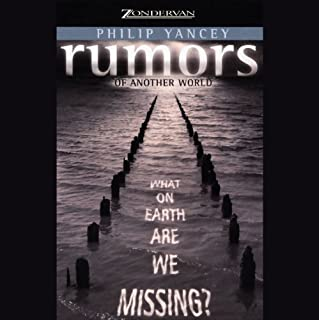 Rumors of Another World     What on Earth Are We Missing?              By:                                                                                                                                 Philip Yancey                               Narrated by:                                                                                                                                 Richard Doyle                      Length: 9 hrs and 35 mins     137 ratings     Overall 4.0
