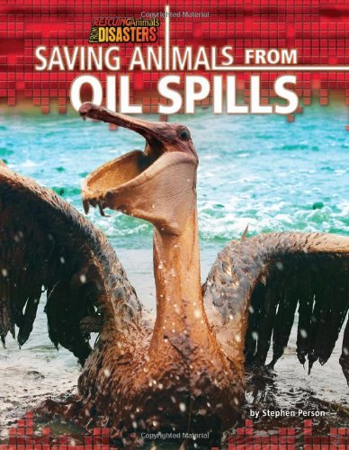 Saving Animals from Oil Spills (Rescuing Animals from Disasters)