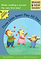 Three Little Bears Play All Day: Brand New Readers