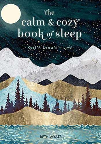 The Calm and Cozy Book of Sleep: Rest + Dream + Live (Live Well)