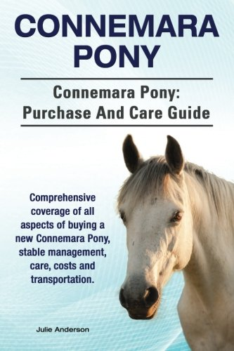 Connemara Pony. Connemara Pony: purchase and care guide. Comprehensive coverage of all aspects of buying a new Connemara Pony, stable management, care, costs and transportation.