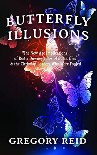 Butterfly Illusions: The New Age Implications of Roma Downey's Box of Butterflies & the Christian Leaders Who Were Fooled