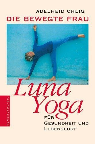 Die bewegte Frau. Luna-Yoga von Ohlig. Adelheid (2007) Gebundene Ausgabe