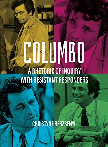 Columbo: A Rhetoric of Inquiry with Resistant Responders (English Edition)
