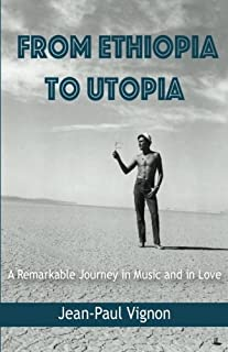 From Ethiopia to Utopia: A Remarkable Journey in Music and in Love