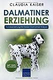 Dalmatiner Erziehung: Hundeerziehung für Deinen Dalmatiner Welpen (Dalmatiner Band, Band 1)