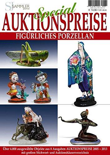 Special Auktionspreise - Figürliches Porzellan: Über 2500 ausgewählte Objekte aus 8 Ausgaben. Auktionspreise 2005-2013