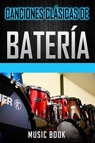 CANCIONES CLÁSICAS DE BATERÍA: Partituras fáciles de batería de una selección de clásicos de la historia para aprender a tocar fácilmente y disfrutar de la batería