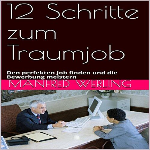 12 Schritte zum Traumjob: Den perfekten Job finden und die Bewerbung meistern Titelbild