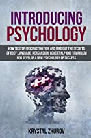Introducing Psychology: How to Stop Procrastination and Find Out the Secrets of Body Language, Persuasion, Covert NLP and Vampirism for Develop a New Psychology