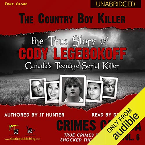 The Country Boy Killer: True Story of Cody Legebokoff, Canada's Teenage Serial Killer cover art