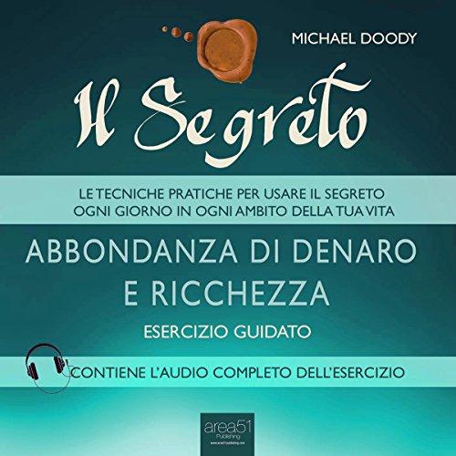 Il Segreto. Abbondanza di denaro e ricchezza [The Secret. An Abundance of Money and Wealth] audiobook cover art