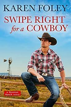 Swipe Right for a Cowboy (Riverrun Ranch Book 1) by [Karen Foley]