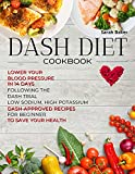 Dash Diet Cookbook: Lower Your Blood Pressure in 14 Days Following the DASH Trial. Low Sodium, High Potassium DASH-approved Recipes for Beginners to Save Your Health