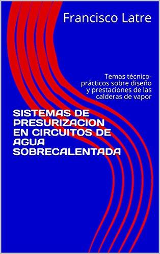 SISTEMAS DE PRESURIZACION EN CIRCUITOS DE AGUA SOBRECALENTADA: Temas técnico-prácticos sobre diseño y prestaciones de las calderas de vapor