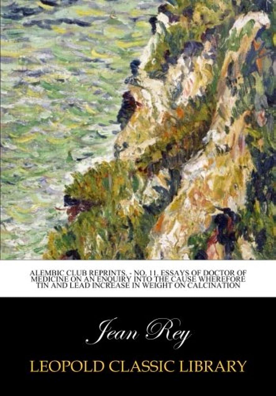 収穫腐敗期限Alembic Club Reprints. - No. 11. Essays of Doctor of Medicine on an Enquiry Into the Cause Wherefore Tin and Lead Increase in Weight on Calcination