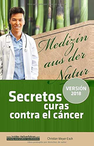 Secretos curas contra el cáncer: 70 terapias alternativas contra el cáncer con numerosos estudios, testimonios, costos y fuentes de suministro