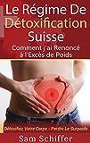 Le Régime De Détoxification Suisse : Comment j'ai Renoncé à l'Excès de Poids: Détoxifiez Votre...