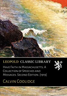 Have Faith in Massachusetts: A Collection of Speeches and Messages. Second Edition. [1919]