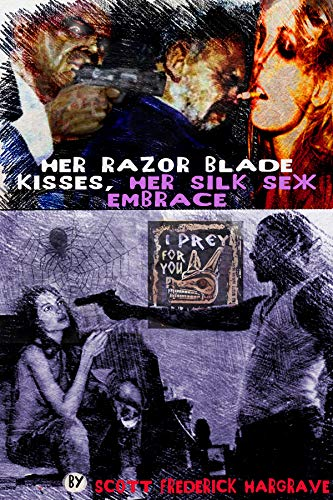HER RAZOR BLADE KISSES, HER SILK SEX EMBRACE: A Film Noir Tale of the Weird (English Edition)