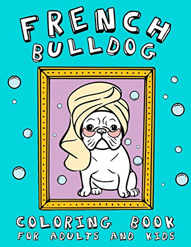 French Bulldog Coloring Book For Adults and Kids: Great Gift Idea For Dog Lovers - Funny Relaxation with Stress Relieving