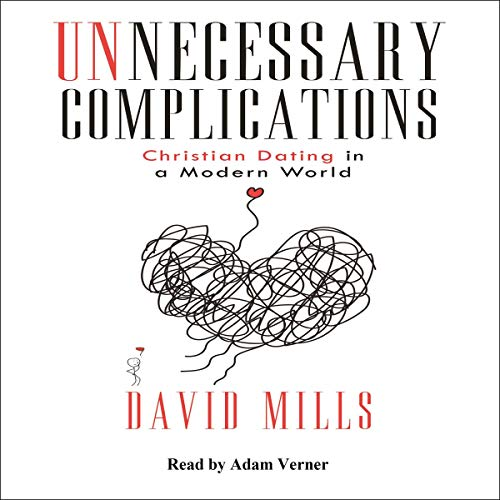 Unnecessary Complications: Christian Dating in a Modern World audiobook cover art