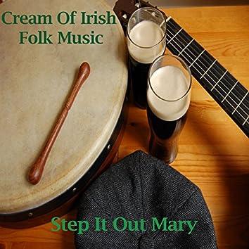 Cream Of Irish Folk Music - Step It Out Mary