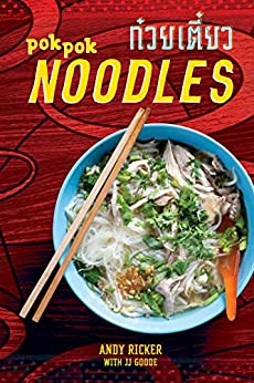 POK POK Noodles: Recipes from Thailand and Beyond [A Cookbook] by [Andy Ricker, JJ Goode]