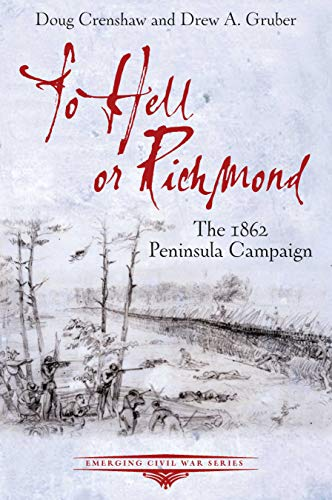 To Hell or Richmond: The 1862 Peninsula Campaign