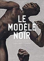 Le modèle noir - De Géricault à Matisse de Cécile Debray