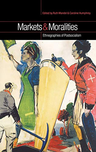 Markets and Moralities: Ethnographies of Postsocialism (English Edition)