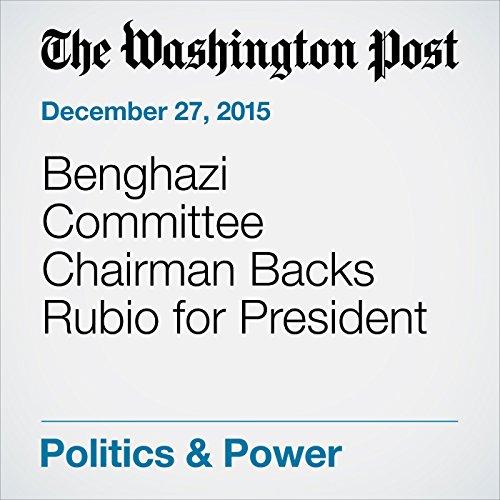 Benghazi Committee Chairman Backs Rubio for President cover art