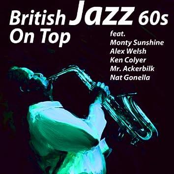 British Jazz 60s On Top (feat. Monty Sunshine, Alex Welsh, Ken Colyer, Mr. Ackerbilk, Nat Gonella) [60s On Top 2]
